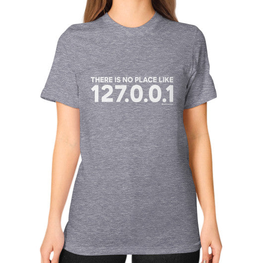 THERE IS NO PLACE LIKE 127.0.0.1 Unisex T-Shirt (on woman) Tri-Blend Grey Zacaca Shop USA