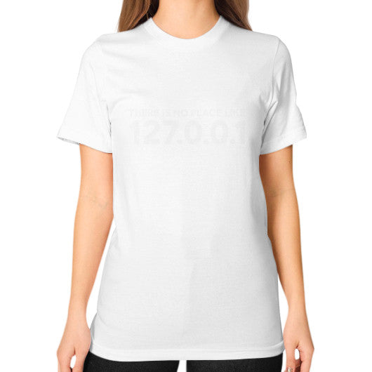 THERE IS NO PLACE LIKE 127.0.0.1 Unisex T-Shirt (on woman) White Zacaca Shop USA