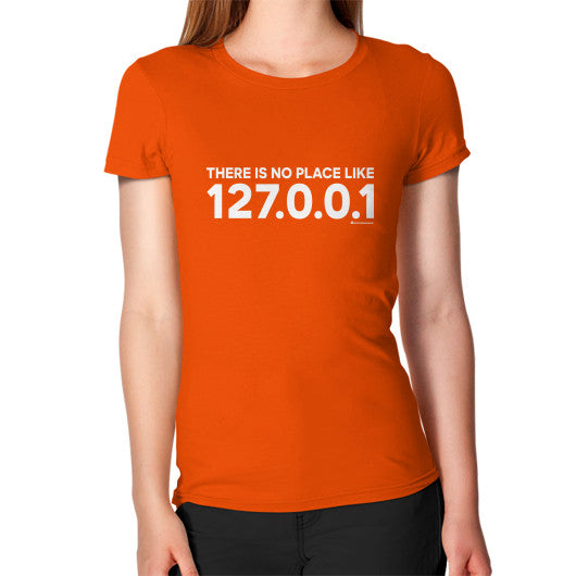 THERE IS NO PLACE LIKE 127.0.0.1 Women's T-Shirt Orange Zacaca Shop USA