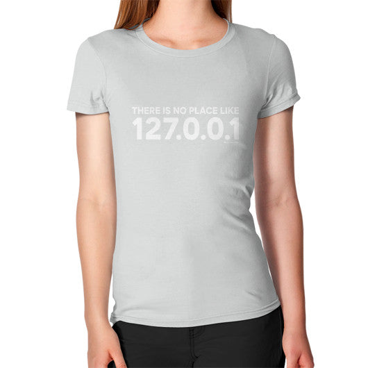 THERE IS NO PLACE LIKE 127.0.0.1 Women's T-Shirt Silver Zacaca Shop USA
