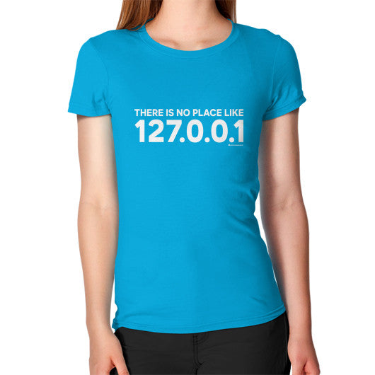 THERE IS NO PLACE LIKE 127.0.0.1 Women's T-Shirt Teal Zacaca Shop USA