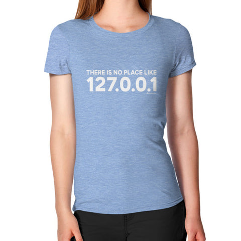 THERE IS NO PLACE LIKE 127.0.0.1 Women's T-Shirt Tri-Blend Blue Zacaca Shop USA