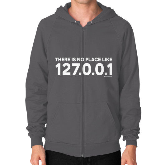 THERE IS NO PLACE LIKE 127.0.0.1 Zip Hoodie (on man) Shirt Asphalt Zacaca Shop USA