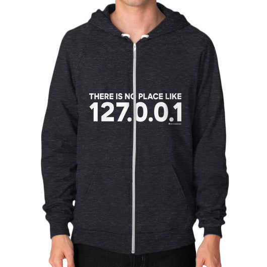 THERE IS NO PLACE LIKE 127.0.0.1 Zip Hoodie (on man) Shirt Tri-Blend Black Zacaca Shop USA