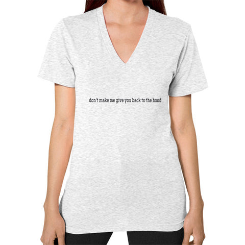Don't make me give you back to the hood V-Neck (on woman) - Zacaca Shop USA - 2