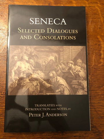 Seneca: Selected Dialogues and Consolations (Anderson)