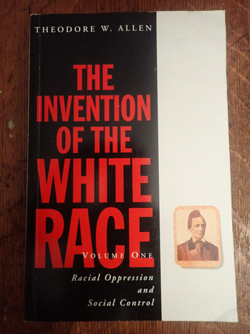 The Invention of the White Race: Volume One: Oppression and Social Control