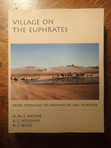 Village on the Euphrates: From Foraging to Farming at Abu Hureyra