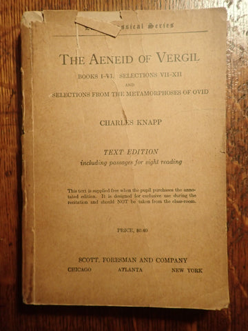 The Aeneid of Vergil Books I-VI. Selections from VII-XII. And Selections from the Metamorphoses of Ovid [Knapp]