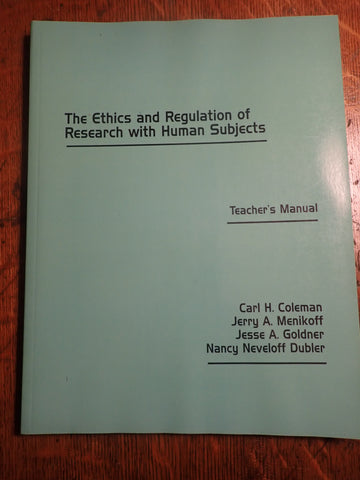 The Ethics and Regulation of Research with Human Subjects - Teacher's Manual