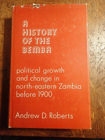 A History of the Bemba: Political growth and change in north-eastern Zambia before 1900