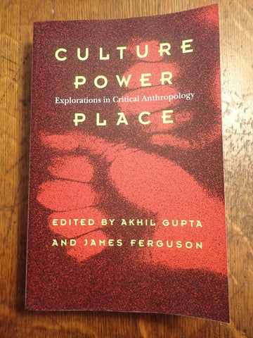 Culture, Power, Place: Explorations in Critical Anthropology