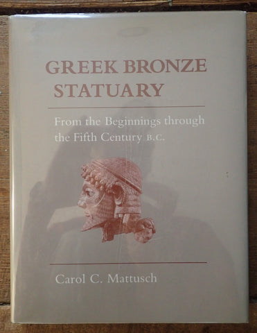 Greek Bronze Statuary: From the Beginnings through the Fifth Century B.C.