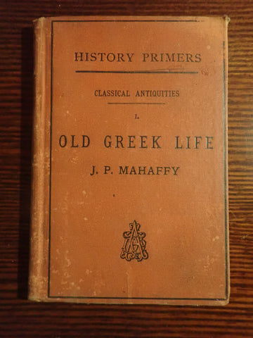 Classical Antiquities I. Old Greek Life (History Primers)
