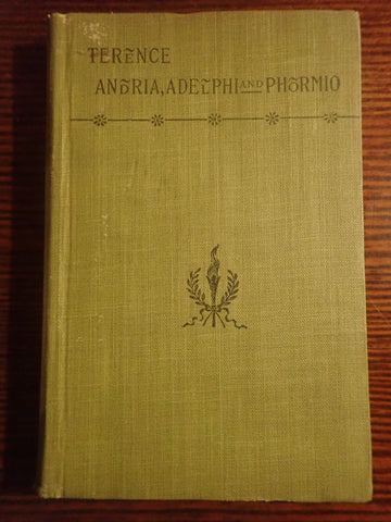 Three of the Comedies of Terence: Andria, Adelphi and Phormio