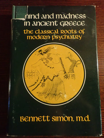 Mind and Madness in Ancient Greece: The Classical Roots of Modern Psychiatry