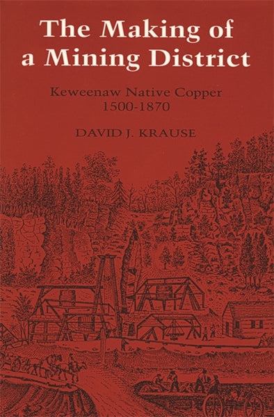 The Making of a Mining District: Keweenaw Native Copper 1500-1870