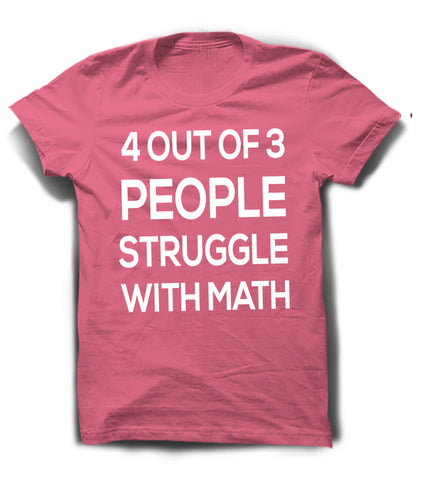 4 out of 3 People Struggle With Math T-Shirt-Women's - Clever Fox Apparel