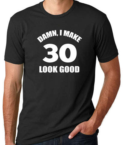 Damn I Make 30 Look Good T-Shirt-Men's - Clever Fox Apparel