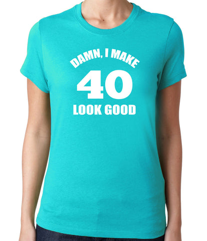 Damn I Make 40 Look Good-Women's - Clever Fox Apparel