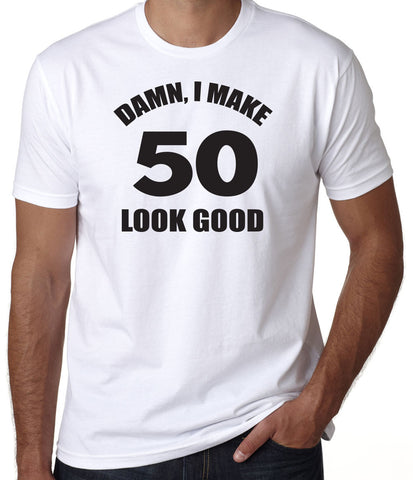 Damn I Make 50 Look Good T-Shirt (Available for Men and Women) - Clever Fox Apparel