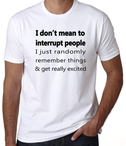 I Don't Mean to Interrupt T-Shirt-Men's - Clever Fox Apparel