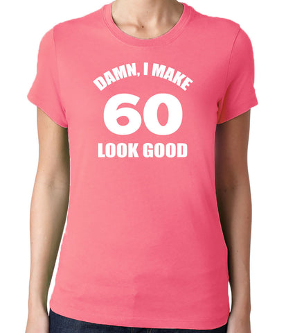 Damn I Make 60 Look Good T-Shirt-Women's - Clever Fox Apparel