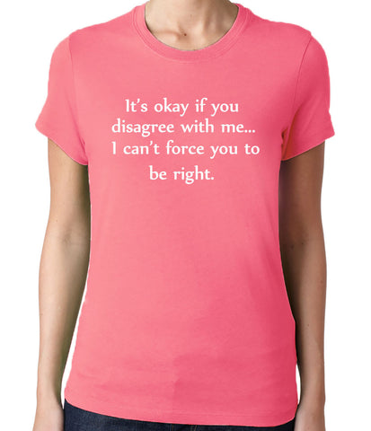 I Can't Force You to Be Right T-Shirt-Women's - Clever Fox Apparel