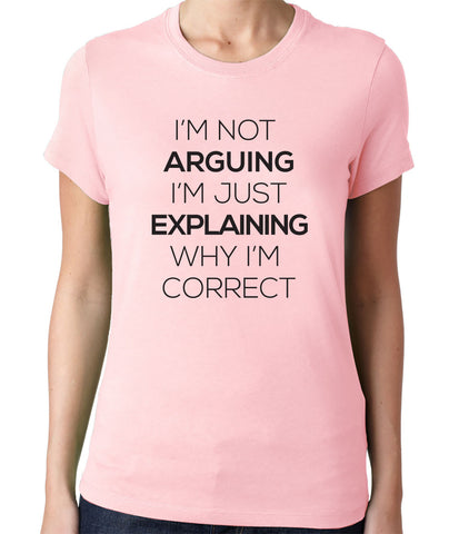 I'm Not Arguing I'm Just Explaining Why I'm Correct T-Shirt-Women's - Clever Fox Apparel
