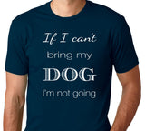 Men's If I Cant Bring My Dog Im Not Going T-Shirt - Clever Fox Apparel