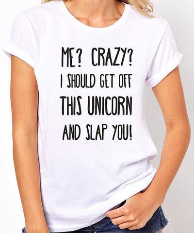 Me? Crazy? I Should Get Off This Unicorn T-Shirt - Clever Fox Apparel
