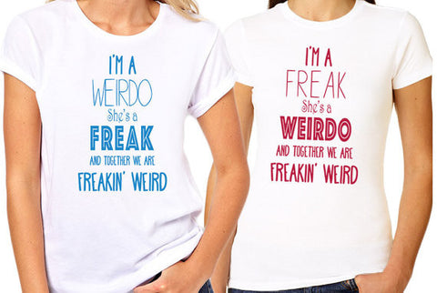 I'm a Freak, She's a Weirdo Best Friend Shirt - Clever Fox Apparel