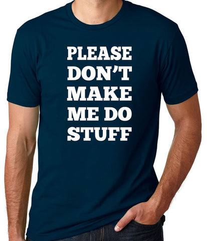 Please Don't Make Me Do Stuff T-Shirt-Men's