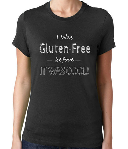 I Was Gluten Free Before It Was Cool T-Shirt-Women's - Clever Fox Apparel