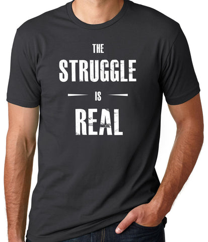 The Struggle is Real T-Shirt - Clever Fox Apparel