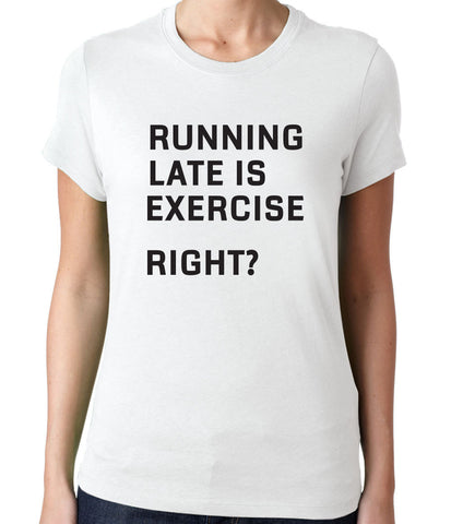 Running Late is Exercise Right? T-Shirt-Women's