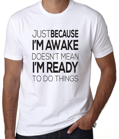 Just Because I'm Awake Doesn't Mean I'm Ready To Do Things T-Shirt-Men's - Clever Fox Apparel