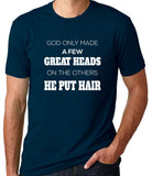 God Only Made a Few Great Heads On The Rest He Put Hair T-Shirt - Clever Fox Apparel