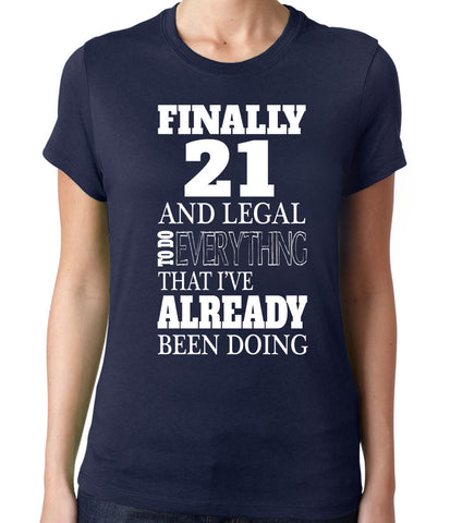 Finally 21 and Legal to do Everything I've Already Been Doing T-Shirt-Women's - Clever Fox Apparel