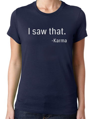 I Saw That Karma T-Shirt-Women's - Clever Fox Apparel