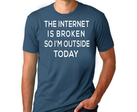 The Internet is Broken So I'm Outside Today T-Shirt-Men's - Clever Fox Apparel