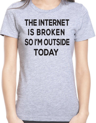 The Internet is Broken So I'm Outside Today T-Shirt-Women's - Clever Fox Apparel