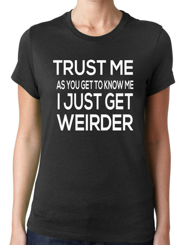 As You Get To Know Me I Get Weirder T-Shirt-Women's - Clever Fox Apparel