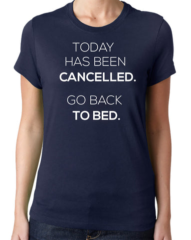 Today Has Been Cancelled Go Back to Bed T-Shirt-Women's