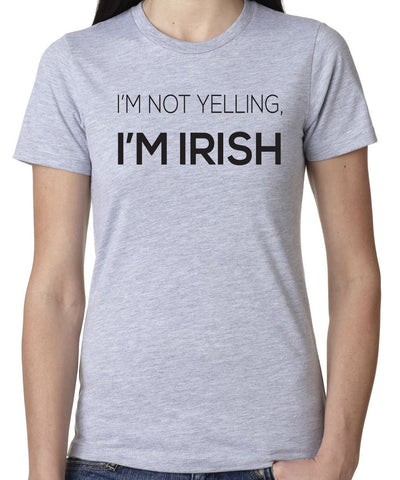 I'm Not Yelling I'm Irish T-Shirt-Women's - Clever Fox Apparel