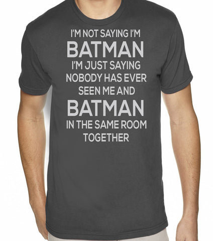 I'm Not Saying I'm Batman T-Shirt - Clever Fox Apparel