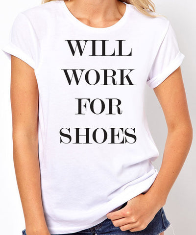 Will Work for Shoes T-Shirt - Clever Fox Apparel