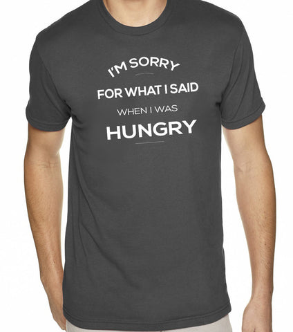 I'm Sorry For What I Said When I Was Hungry T-Shirt-Men's - Clever Fox Apparel