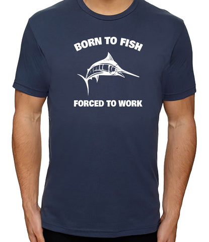 Born to Fish Forced to Work Shirt - Clever Fox Apparel