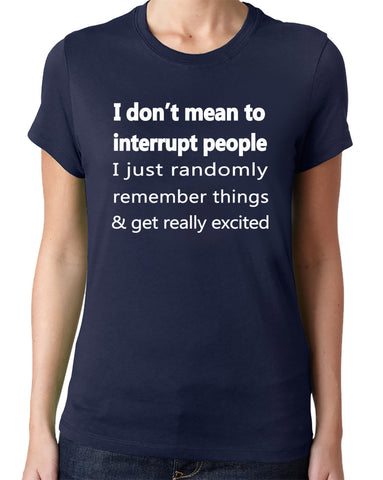 I Don't Mean to Interrupt T-Shirt-Women's - Clever Fox Apparel